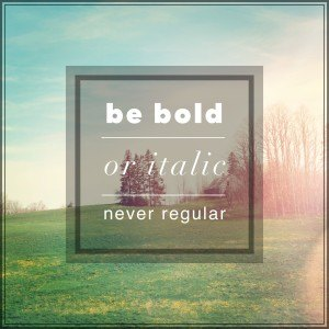 Inspirational Typographic Quote - Be bold or italic never regular